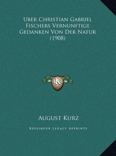 Uber Christian Gabriel Fischers Vernunftige Gedanken Von Der Natur (1908)