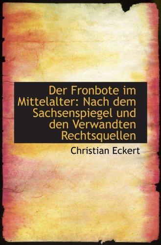 Der Fronbote Im Mittelalter: Nach Dem Sachsenspiegel Und Den Verwandten Rechtsquellen