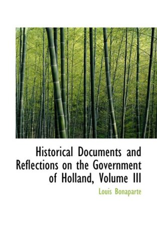 Historical Documents and Reflections on the Government of Holland, Volume III: 3