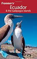 Frommer's Ecuador and the Galapagos Islands (Frommer's Complete Guides)