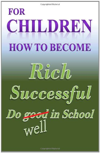 for children do well in school how to become rich