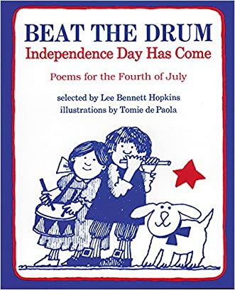 Beat the Drum, Independence Day Has Come: Poems for the Fourth of July