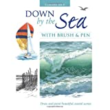 Down by the Sea with Brush and Pen: Draw and Paint Beautiful Coastal Scenesby Claudia Nice