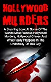 Hollywood Murders: A Stunning Look At Some Of The Worlds Most Famous Hollywood Murders, Hollywood Crimes And What Really Happens In The Underbelly Of This ... Hollywood Murders Books, Hollywood Murders)