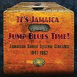It's Jamaica Jump Blues Time! Jamaican Sound System Classics 1941-1962 Various Artists