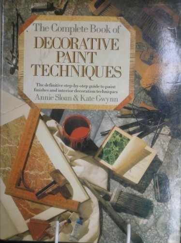 The Complete Book of Decorative Paint Techniques: An Inspirational Sourcebook of Paint Finishes and Interior Decoration