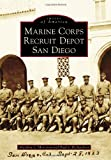 img - for Marine Corps Recruit Depot San Diego (Images of America) (Images of America (Arcadia Publishing)) book / textbook / text book