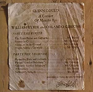 Glenn Gould Jubilee Edition: A Consort Of Musicke Bye William Byrde and Orlando Gibbons