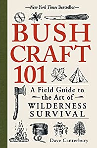 Bushcraft 101: A Field Guide to the Art of Wilderness Survival from Adams Media Corporation