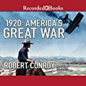1920: America's Great War Audiobook by Robert Conroy Narrated by L. J. Ganser