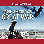 1920: America's Great War   Robert Conroy