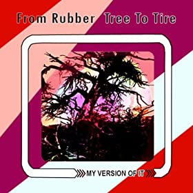 From Rubbertree To Tire