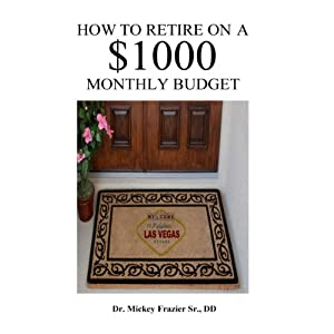 How to Retire on a $1000 Monthly Budget | [Dr. Mickey Frazier DD]