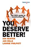 You Deserve Better!: The CEO's Guide to Transforming HR (1854183990) by Hunter, Ian