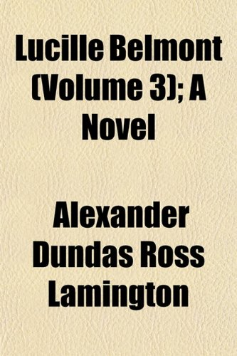 Lucille Belmont (Volume 3); A Novel