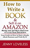 How to Write a Book: & Sell it On Amazon (Self-Publish, Market And Sell More Nonfiction & Fiction Novel Best Selling eBooks) Your Guide on How to Start a Business Making Money Writing for Kindle