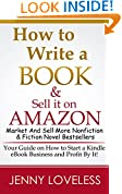 How to Write A Book: & Sell it on Amazon (Make Money Writing, Self-Publishing, Marketing & Selling More Nonfiction & Fiction Best Seller Novels) Publish & Market an eBook for Kindle Success