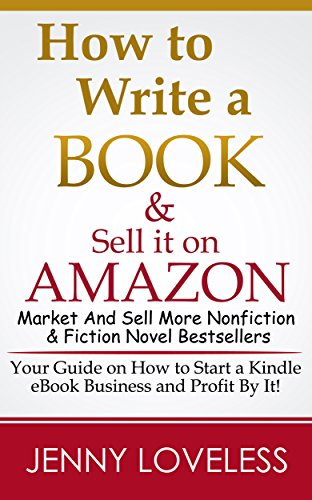 How to Write A Book: & Sell it on Amazon (Make Money Writing, Self-Publishing, Marketing & Selling More Nonfiction & Fiction Best Seller Novels) Publish & Market an eBook for Kindle Success (Sell Books Amazon compare prices)