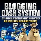 """Blogging Cash System - Schritt f�r Schritt System zum Blogging Profivon """"Charly Kusch"""""""