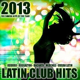 Latin club hits 2013 kuduro salsa bachata merengue reggaeton