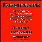 Dominate: Become a Point Scorer and Get the Little Voices to Talk: Wrestling U - Train Your Brain Hörbuch von JohnA Passaro Gesprochen von: Nicholas Wyatt