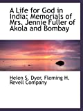 A Life for God in India: Memorials of Mrs. Jennie Fuller of Akola and Bombay