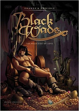 Black Wade: The Wild Side of Love written by Franze