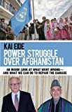 Power Struggle Over Afghanistan: An Inside Look at What Went Wrong--and What We Can Do to Repair the Damage