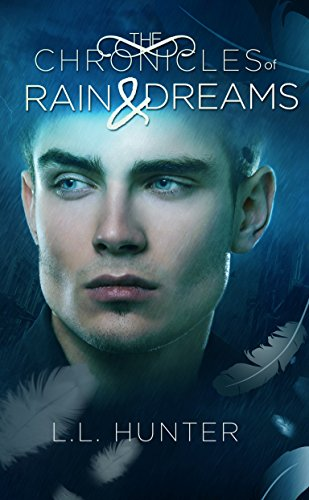 L.L. Hunter - The Chronicles of Rain and Dreams (The Legend of the Archangel Book 4)