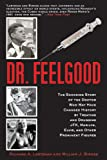 Richard A Lertzman Dr. Feelgood: The Shocking Story of the Doctor Who May Have Changed History by Treating and Drugging JFK, Marilyn, Elvis, and Other Prominent Figures