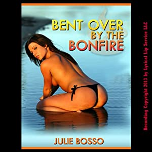 Bent Over by the Bonfire Audiobook
