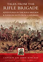 TALES FROM THE RIFLE BRIGADE:  Adventures in the Rifle Brigade Random Shots From a Rifleman: