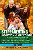 img - for Stepparenting: Becoming A Stepparent: A Blended Family Guide to: Parenting, Raising Children, Family Relationships and Step Families book / textbook / text book