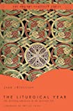 The Liturgical Year: The Spiraling Adventure of the Spiritual Life - The Ancient Practices Series (0849946077) by Joan Chittister