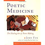 Poetic Medicine: The Healing Art of Poem-Making ~ John Fox