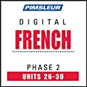 French Phase 2, Unit 26-30: Learn to Speak and Understand French with Pimsleur Language Programs  by Pimsleur