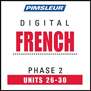 French Phase 2, Unit 26-30: Learn to Speak and Understand French with Pimsleur Language Programs | [Pimsleur]