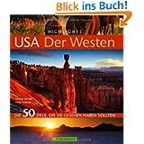 Highlights USA - Der Westen: Die 50 Ziele, die Sie gesehen haben sollten