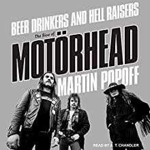 Beer Drinkers and Hell Raisers: The Rise of Motörhead | Livre audio Auteur(s) : Martin Popoff Narrateur(s) : A. T. Chandler