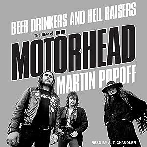 Beer Drinkers and Hell Raisers: The Rise of Motörhead Hörbuch von Martin Popoff Gesprochen von: A. T. Chandler