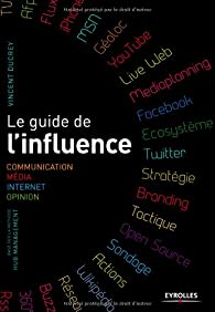 Le guide de l'influence. Communication, Média, Internet, Opinion par Vincent Ducrey