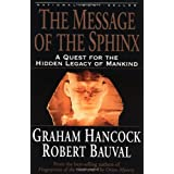 The Message of the Sphinx: A Quest for the Hidden Legacy of Mankind ~ Graham Hancock