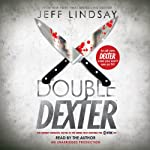 Double Dexter: A Novel (       UNABRIDGED) by Jeff Lindsay Narrated by Jeff Lindsay