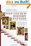 Why Church History Matters: An Invita...