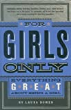 img - for For Girls Only: Everything Great About Being a Girl [Hardcover] Laura Dower book / textbook / text book