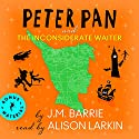 Peter Pan and the Inconsiderate Waiter Audiobook by J.M. Barrie Narrated by Alison Larkin
