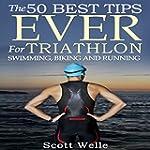 The 50 Best Tips Ever for Triathlon S...