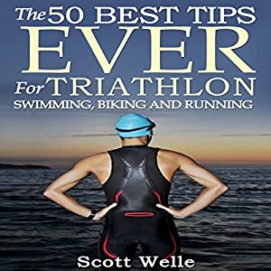 The 50 Best Tips Ever for Triathlon Swimming, Biking, and Running Audiobook
