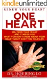 Renew Your Heart: One Heart: You Need Your Heart (And It Needs You) What You Don't Know About Your Heart May Cost You Your Life