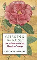 Chasing the Rose: An Adventure in the Venetian Country